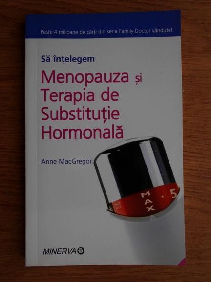 Anticariat: Anne MacGregor - Sa intelegem menopauza si terapia de substitutie hormonala