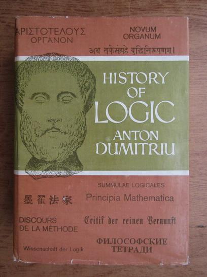 Anticariat: Anton Dumitriu - History of logic (volumul 1)