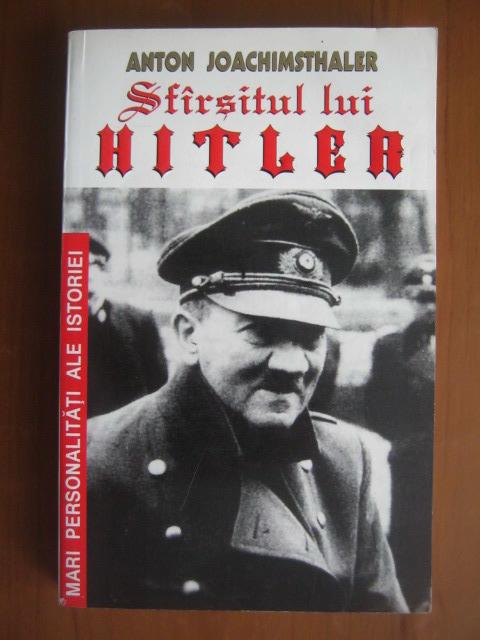 Anticariat: Anton Joachimsthaler - Sfarsitul lui Hitler