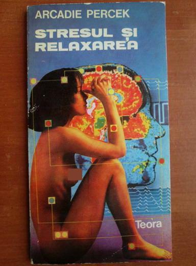 Anticariat: Arcadie Percek - Stresul si relaxarea