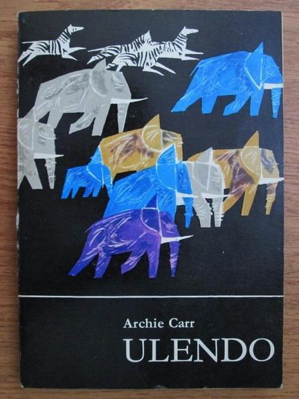 Anticariat: Archie Carr - Ulendo. Calatoriile unui naturist prin Africa si in afara ei