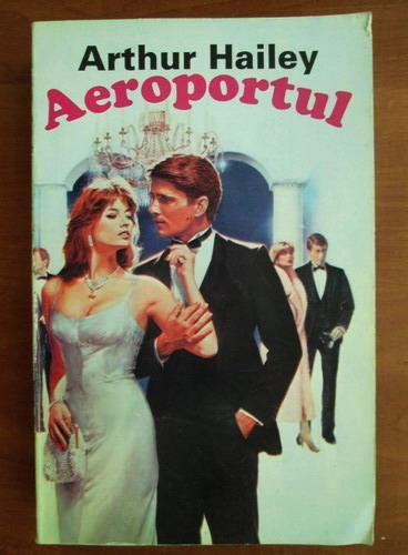 Anticariat: Arthur Hailey - Aeroportul