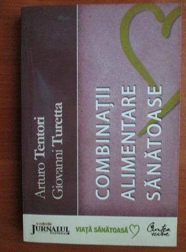 Anticariat: Arturo Tentori - Combinatii alimentare sanatoase