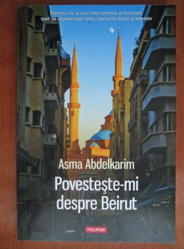 Anticariat: Asma Abdelkarim - Povesteste-mi despre Beirut
