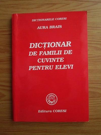 Anticariat: Aura Brais - Dictionar de familii de cuvinte pentru elevi