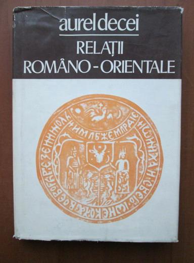 Anticariat: Aurel Decei - Relatii romano-orientale