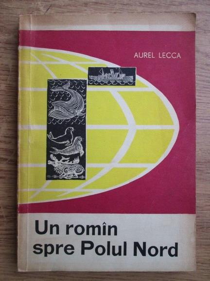 Anticariat: Aurel Lecca - Un roman spre Polul Nord