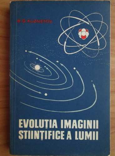 Anticariat: B. G. Kuznetov - Evolutia imaginii stiintifice a lumii