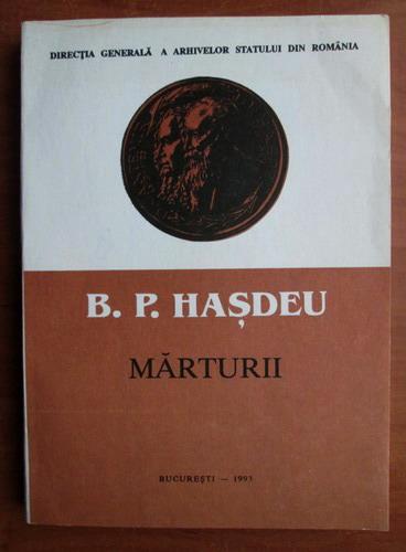 Anticariat: B. P. Hasdeu - Marturii