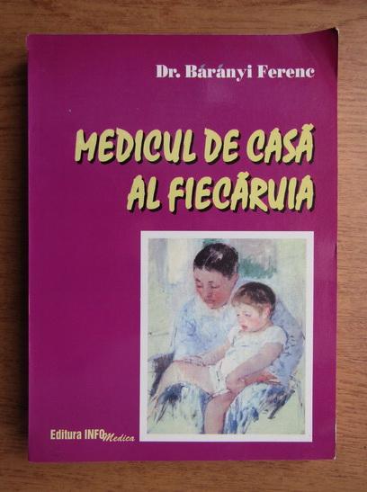 Anticariat: Baranyi Ferene - Medicul de casa al fiecaruia