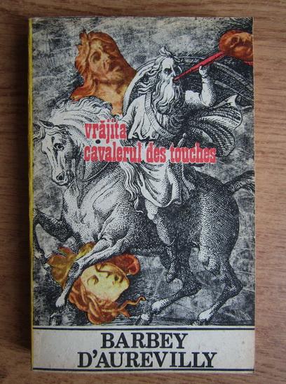 Anticariat: Barbey d Aurevilly - Vrajita. Cavalerul Des Touches