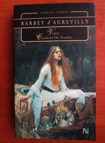 Anticariat: Barbey d'Aurevilly - Vrajita / Cavalerul Des Touches