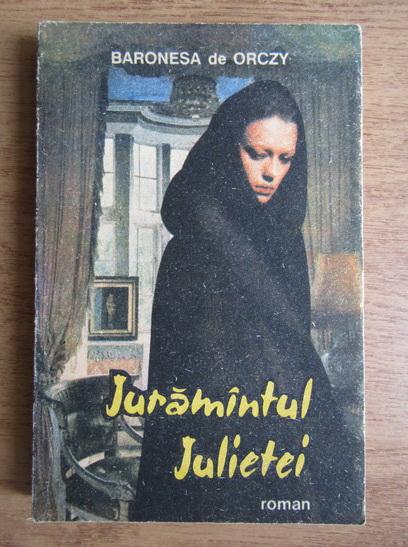 Anticariat: Baronesa de Orczy - Juramantul Julietei