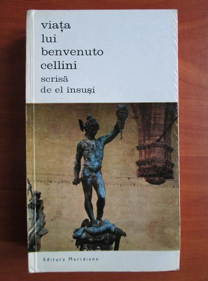 Anticariat: Benvenuto Cellini - Viata lui Benvenuto Cellini scrisa el insusi