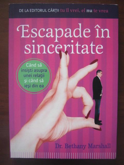 Anticariat: Bethany Marshall - Escapade in sinceritate (cand sa insisti asupra unei relatii si cand sa iesi din ea)