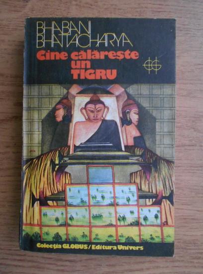 Anticariat: Bhabani Bhattacharya - Cine calareste un tigru