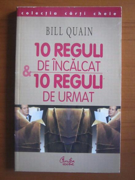Anticariat: Bill Quain - 10 reguli de incalcat, 10 reguli de urmat