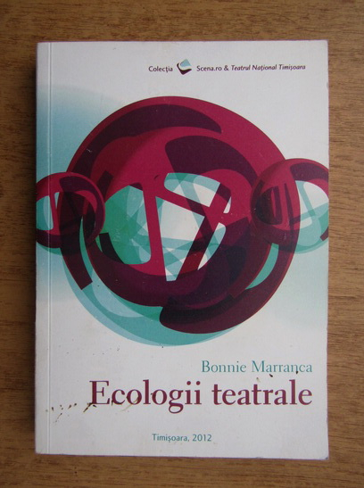 Anticariat: Bonnie Marranca - Ecologii teatrale