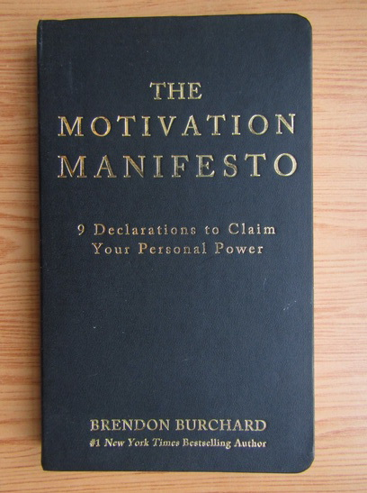 Anticariat: Brendon Burchard - The motivation manisfesto. 9 declarations to claim your personal power