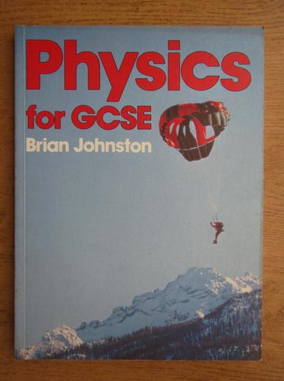 Anticariat: Brian Johnston - Physics for GCSE