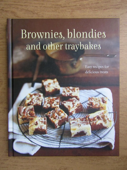Anticariat: Brownies, blondies and other traybakes. Easy recipes for delicious treats