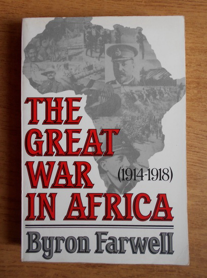 Anticariat: Byron Farwell - The Great War in Africa (1914-1918)