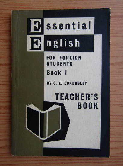 Anticariat: C. E. Eckersley - Essential English for foreign students, volumul 1. Teacher's book