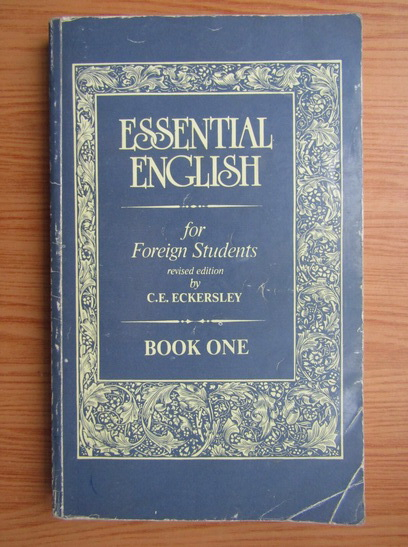 Anticariat: C. E. Eckersley - Essential english for foreign students (volumul 1)