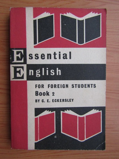 Anticariat: C. E. Eckersley - Essential english for foreign students (volumul 2)