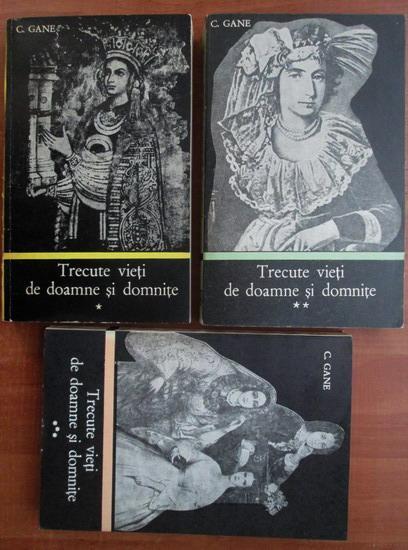 Anticariat: C. Gane - Trecute vieti de doamne si domnite (3 volume)