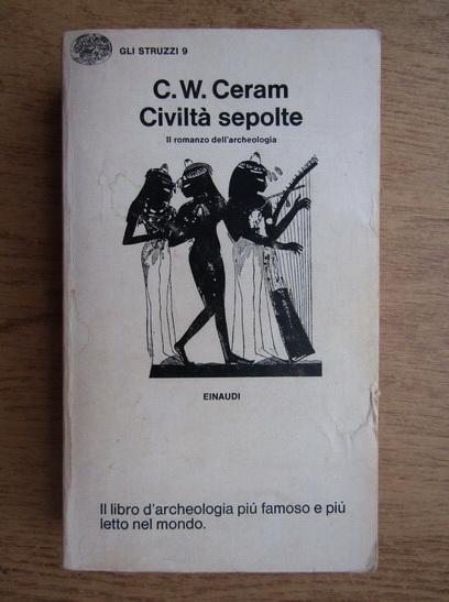 Anticariat: C. W. Ceram - Civilta sepolte