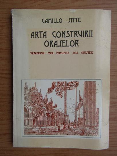 Anticariat: Camillo Sitte - Arta construirii oraselor