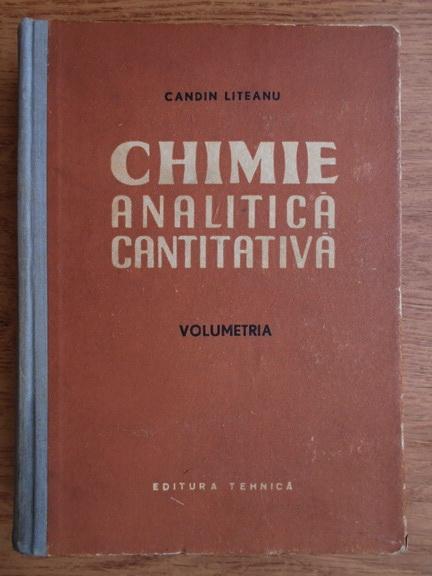 Anticariat: Candin Liteanu - Chimie analitica cantitativa. Volumetria