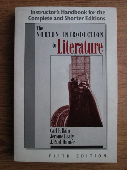 Anticariat: Carl E. Bain, Jerome Beaty, J. Paul Hunter - The norton introduction to literature. Instructor s handbook for the complete and shorter edition