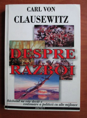 Anticariat: Carl Von Clausewitz - Despre razboi