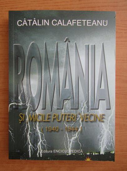 Anticariat: Catalin Calafeteanu - Romania si micile puteri vecine