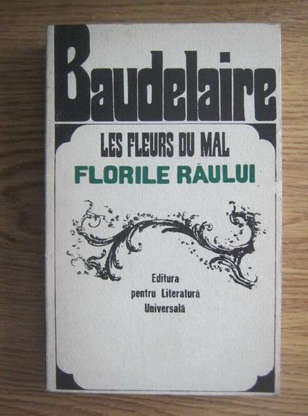 Anticariat: Charles Baudelaire - Les Fleurs du mal. Florile raului (editie bilingva romana, franceza)