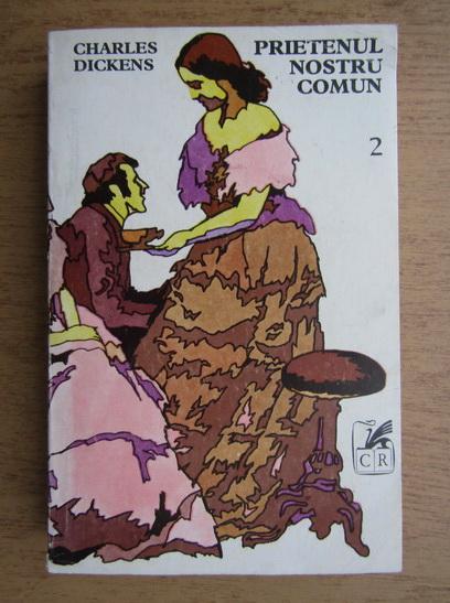 Anticariat: Charles Dickens - Prietenul nostru comun (volumul 2)