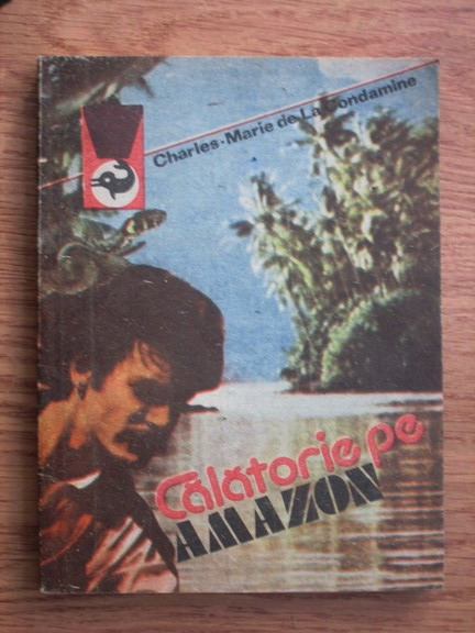 Anticariat: Charles Marie de La Condamine - Calatorie pe Amazon