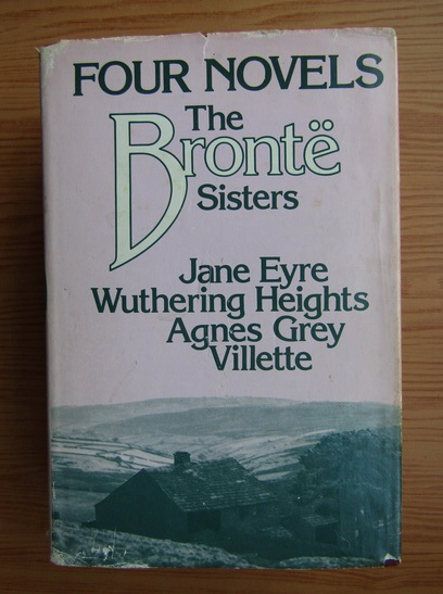 Anticariat: Charlotte Bronte - Four novels. The Bronte Sisters