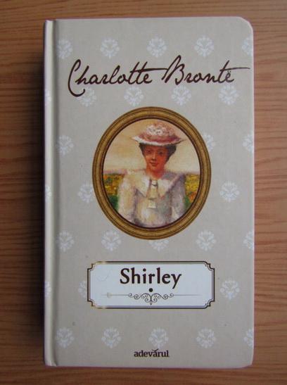 Anticariat: Charlotte Bronte - Shirley (volumul 1)