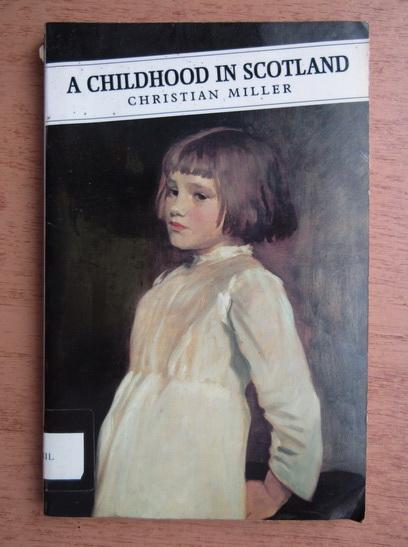 Anticariat: Christian Miller - A childhood in Scotland