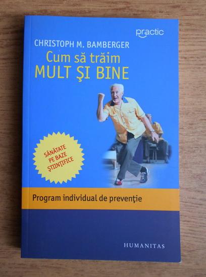 Anticariat: Christoph M. Bamberger - Cum sa traim mult si bine