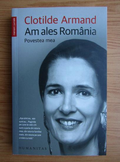 Anticariat: Clotilde Armand - Am ales Romania