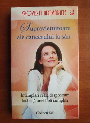 Anticariat: Colleen Sell - Supravietuitoare ale cancerului de san. Intamplari reale despre cum faci fata unei boli cumplite