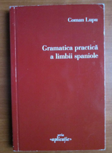 Anticariat: Coman Lupu - Gramatica practica a limbii spaniole