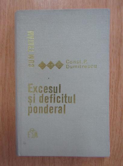 Anticariat: Const. P. Dumitrescu - Cum tratam excesul si deficitul ponderal
