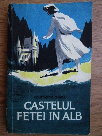 Anticariat: Constantin Chirita - Castelul fetei in alb (prima editie)