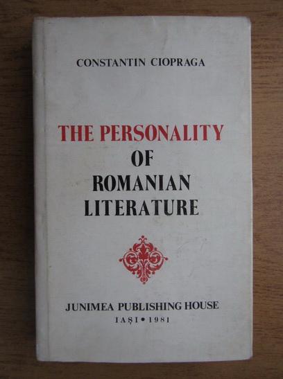 Anticariat: Constantin Ciopraga - The personality of romanian literature