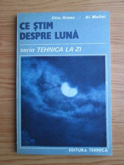 Anticariat: Constantin Grasu, Al. Maftei - Ce stim despre luna